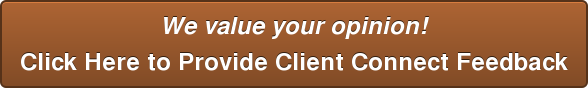 We value your opinion! Click Here to Provide Client Connect Feedback
